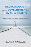 Neurobiology and the Development of Human Morality, Darcia Narvaez