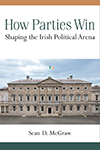 How Parties Win: Shaping the Irish Political Arena, Rev. Sean McGraw, C.S.C.