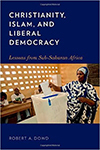 Christianity, Islam, and Liberal Democracy: Lessons from Sub-Saharan Africa, Rev. Robert Dowd, C.S.C.