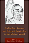Archbishop Romero and Spiritual Leadership in the Modern World, edited by Rev. Robert Pelton, C.S.C.