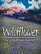 Wildflower, a play by Lila Rose Kaplan