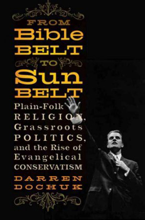 From Bible Belt To Sun Belt By Darren Dochuk