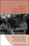 CENTRALIZING FIELDWORK Critical Perspectives from Primatology, Biological, and Social Anthropology