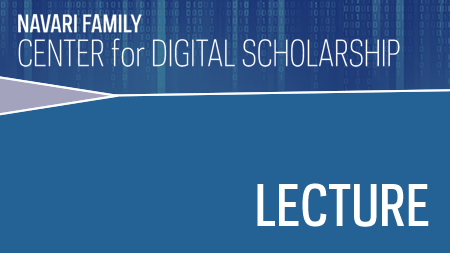 Center for Digital Scholarship Lecture