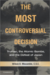 The Most Controversial Decision: Truman, the Atomic Bomb, and the Defeat of Japan
