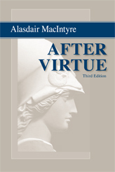 After Virtue: A Study in Moral Theory, by Alasdair MacIntyre
