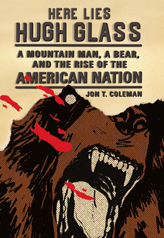 Notre Dame historian Jon T. Coleman's latest book is Here Lies Hugh Glass: A Mountain Man, A Bear and the Rise of the American Nation