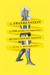 The Frankenstein of 1790 and Other Lost Chapters From Revolutionary France
