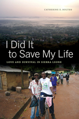 I Did It to Save My Life: Love and Survival in Sierra Leone by Catherine Bolten
